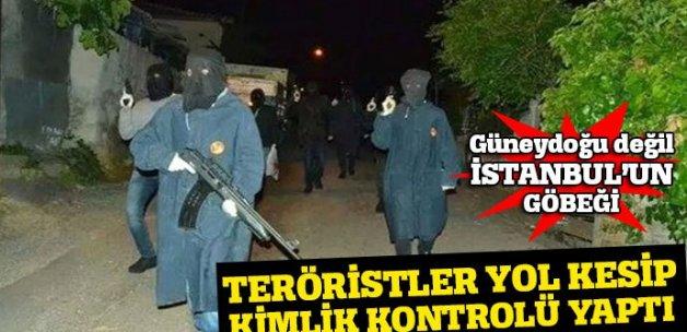 Eli silahlı teröristler, İstanbul'da yol kesip kimlik kontrolü yaptı