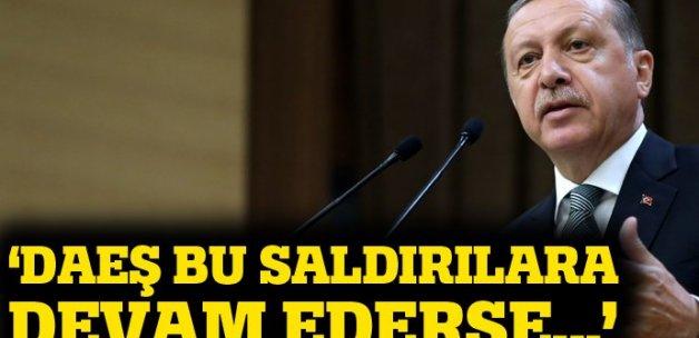 Erdoğan: DAEŞ saldırılara devam ederse daha çok zaiyat verecek