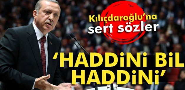 Erdoğan'dan Kılıçdaroğlu'na: 'Haddini bil haddini'