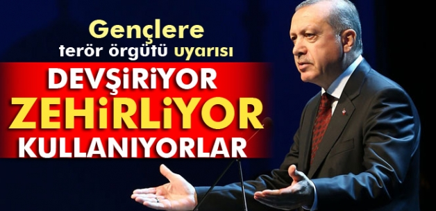 Erdoğan: 'Gençleri devşiriyor, zehirliyor, kullanıyorlar'