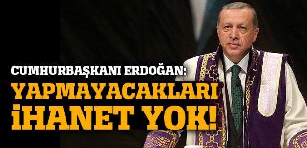 Erdoğan: Yapamayacakları ihanet yok