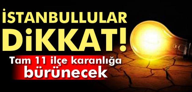 İstanbullular dikkat! Tam 11 ilçeye elektrik yok
