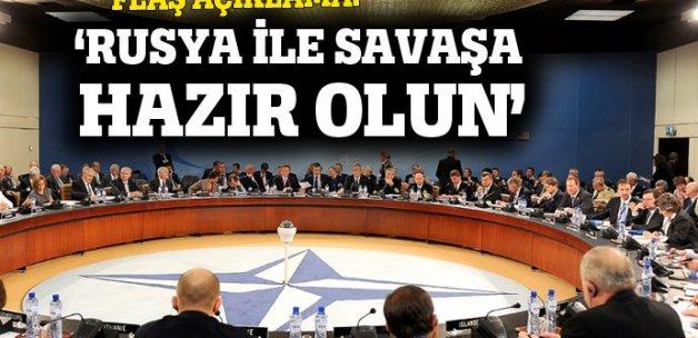 'NATO, Rusya ile savaşa hazır olmalı'