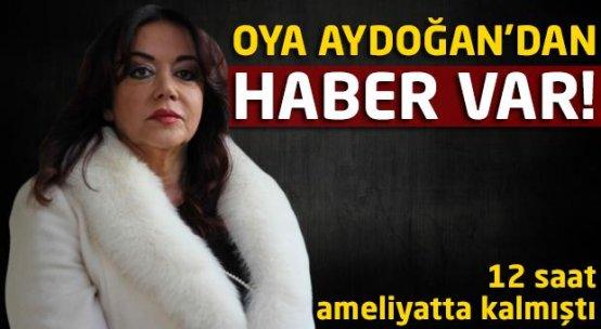 Oya Aydoğan'ın sağlık durumu nasıl?