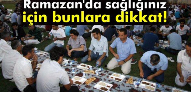 Ramazan'da bunlara dikkat!