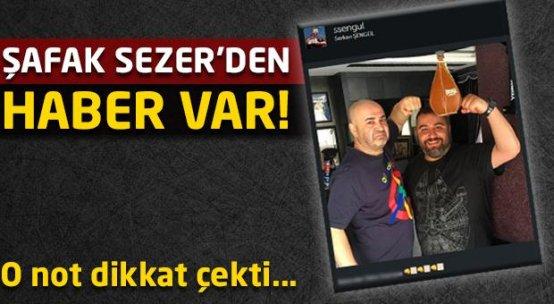 Şafak Sezer'den fotoğraflı mesaj!