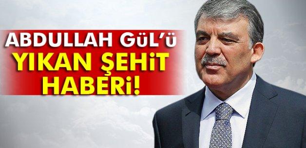 Abdullah Gül'ü yıkan şehit haberi!