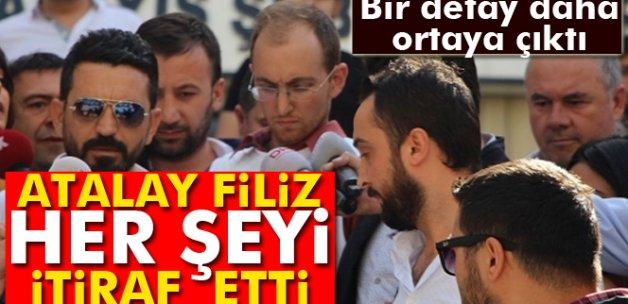 Atalay Filiz, İstanbul'daki ifadesinde her şeyi itiraf etti