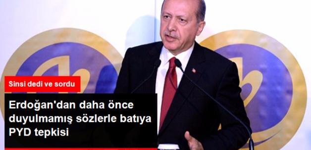 Cumhurbaşkanı Erdoğan'dan Batıya PYD Tepkisi