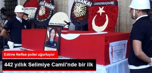 Edirne Nefise Polisi Uğurluyor! Selimiye'den İlk Kez Kadın Şehit Kaldırıldı
