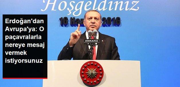 Erdoğan'dan Avrupa'ya: O Paçavralarla Nereye Mesaj Vermek İstiyorsunuz
