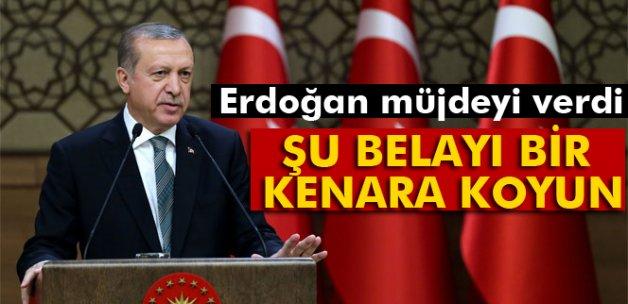 Erdoğan müjdeyi verdi! 'Şu belayı bir kenara koyun'