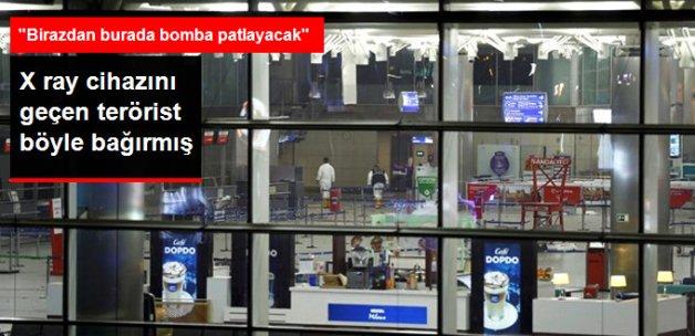 Havalimanını Kana Bulayan Terörist Böyle Bağırmış: Burada Bomba Patlayacak