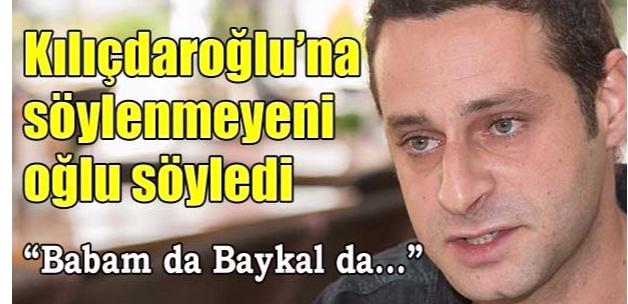 Kılıçdaroğlu'na en sert eleştiri oğlundan geldi
