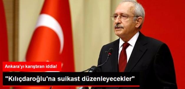 Kılıçdaroğlu'na Suikast Düzenleneceği Bilgisi Geliyor