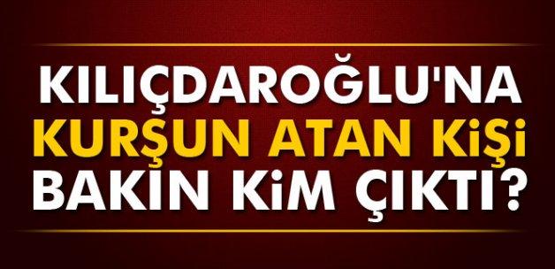 Kılıçdaroğlu'na kurşun atan kişi bakın kim çıktı?