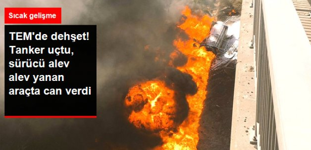 TEM Otoyolu Viyadükten Düşen Tanker Alev Aldı: 1 Ölü