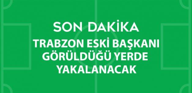 Trabzonspor Eski Başkanı Hacıosmanoğlu Hakkında Yakalama Kararı