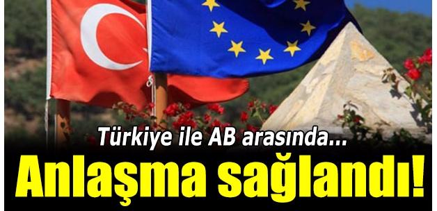 Türkiye ile AB arasında anlaşma sağlandı!