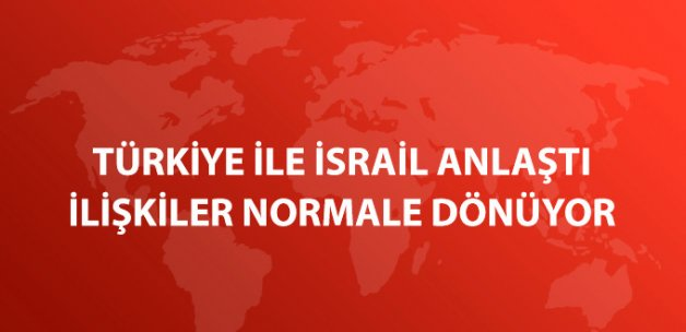 Türkiye ile İsrail İlişkilerin Normalleşmesi Konusunda Anlaşma Sağladı