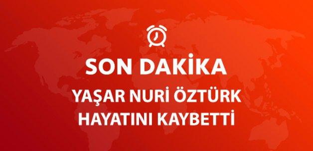 Ünlü İlahiyatçı Yaşar Nuri Öztürk Vefat Etti