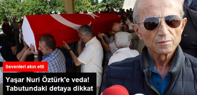 Yaşar Nuri Öztürk, Son Yolculuğuna Türk Bayrağına Sarılı Tabutla Uğurlandı