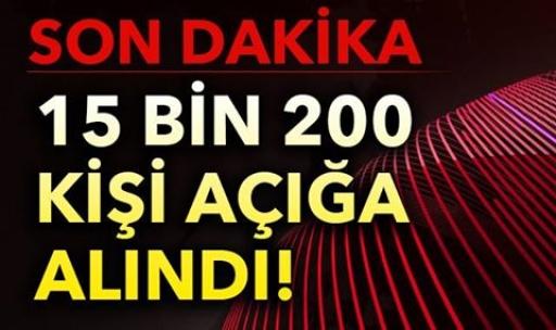 15 BİN 200 KİŞİ AÇIĞA ALINDI! En büyük operasyon...