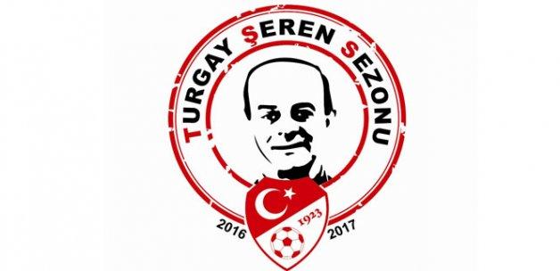 2016-2017 Sezonu, 'Turgay Şeren Sezonu' olarak belirledi!