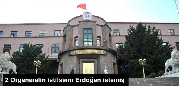 2 Orgeneralin İstifasını Erdoğan istemiş