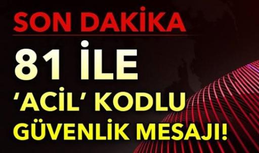81 İLE 'ACİL' KODLU GÜVENLİK MESAJI!