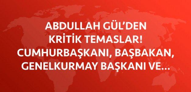 Abdullah Gül; Erdoğan, Yıldırım, Org. Akar ve Meclis Başkanı'yla Görüşecek