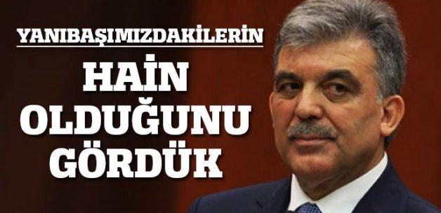 Abdullah Gül: Yanımızdakilerin hain olduğunu gördük