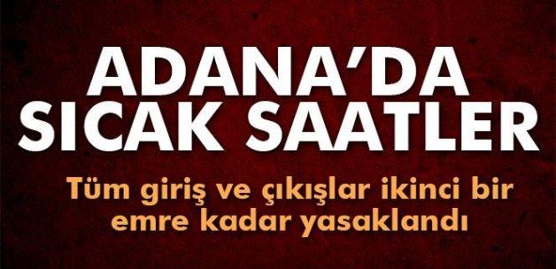Adana'da sıcak saatler! Tüm giriş ve çıkışlar ikinci bir emre kadar yasaklandı