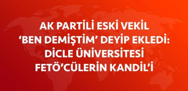 AK Partili Eski Vekil İçten: Dicle Üniversitesi FETÖ'nün Kandil'i