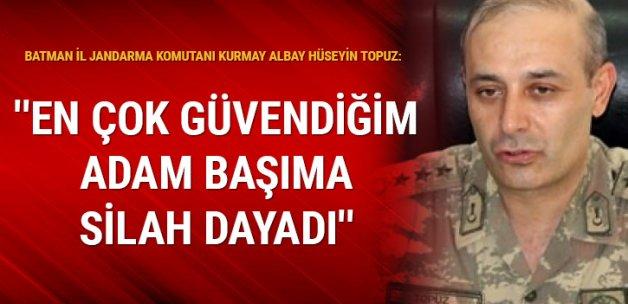 Albay Hüseyin Topuz: En çok güvendiğim adam başıma silah dayadı