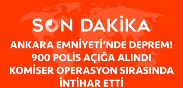 Ankara Emniyet Müdürlüğü'nde 900 Polis Açığa Alındı