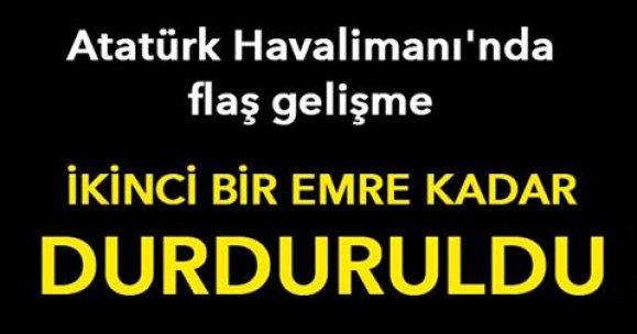 Atatürk Havalimanı'nda flaş gelişme! İKİNCİ BİR EMRE KADAR DURDURULDU