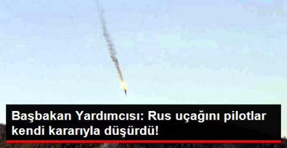 Başbakan Yardımcısı: Rus Uçağını Pilotlar Kendi Kararıyla Düşürdü!