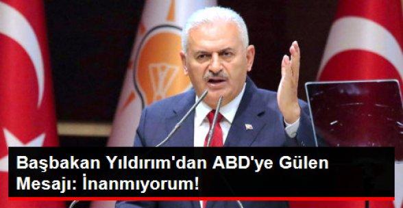 Başbakan Yıldırım: ABD'nin Gülen'in Yanında Duracağına İnanmıyorum!