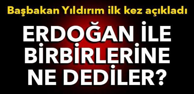 Başbakan Yıldırım ilk kez açıkladı! Erdoğan ile birbirlerine o gece ne dediler