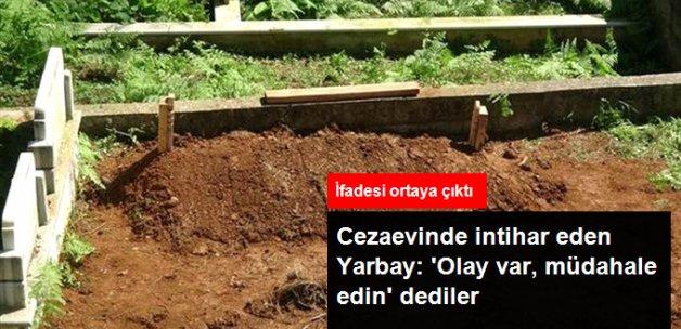 Cezaevinde İntihar Eden Yarbay: 'Olay Var, Müdahale Edin' Dediler