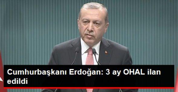 Cumhurbaşkanı Erdoğan: 3 Ay OHAL İlan Edildi!