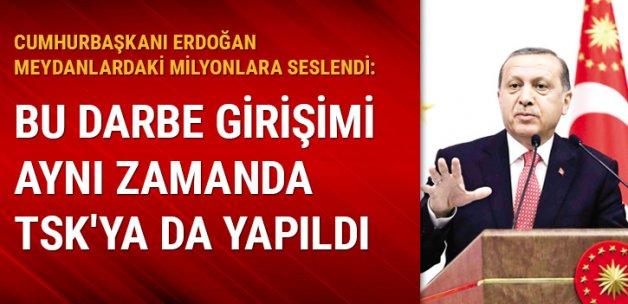 Cumhurbaşkanı Erdoğan: Bu darbe girişimi aynı zamanda TSK'ya da yapılmıştır