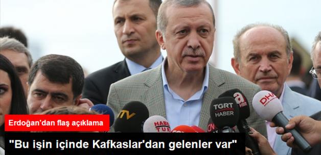Cumhurbaşkanı Erdoğan: Kafkas Ülkelerinden Gelenler Bu İşin İçinde