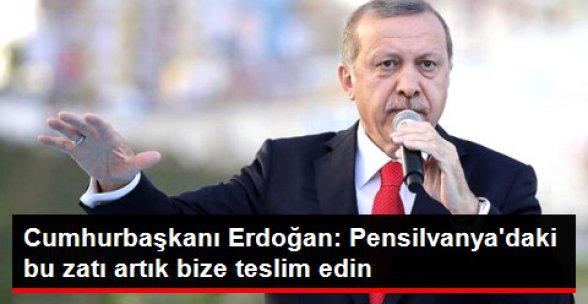 Cumhurbaşkanı Erdoğan: Pensilvanya'daki Bu Zatı Artık Bize Teslim Edin!