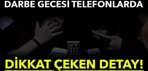 DARBE GECESİ TELEFONLARDA DİKKAT ÇEKEN DETAY!