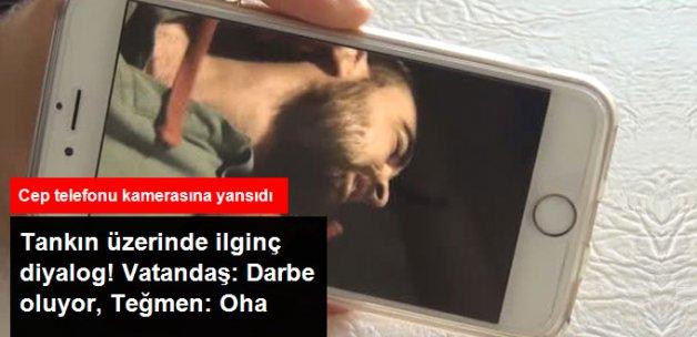 Darbeci Teğmenle Vatandaş Arasındaki İlginç Diyalog Kameralara Yansıdı