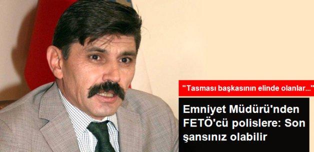 Emniyet Müdürü'nden FETÖ'cü Polislere: Son Şansınız