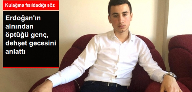 Erdoğan'ın Alnından Öptüğü Yaralı Genç O Gece Yaşadıklarını Anlattı