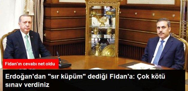 Erdoğan'dan Hakan Fidan'a: Çok Kötü Sınav Verdiniz